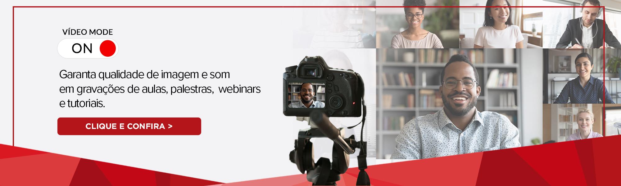 Video Mode On. Garanta qualidade de imagem e som em gravações de aulas, palestras, webinars e tutoriais.